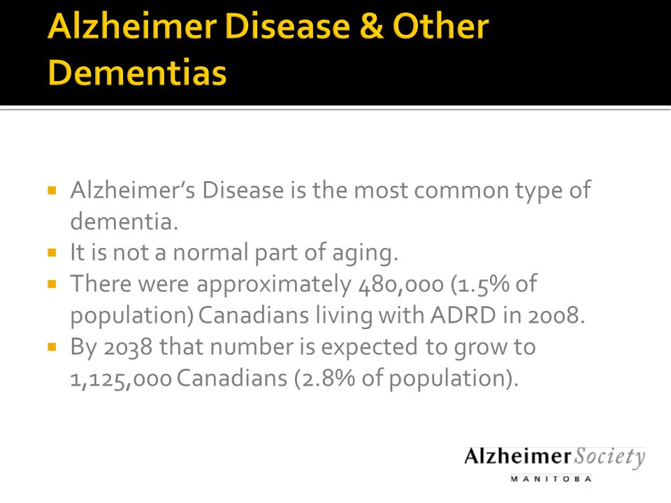  Alzheimer's Disease is the most common type of dementia.