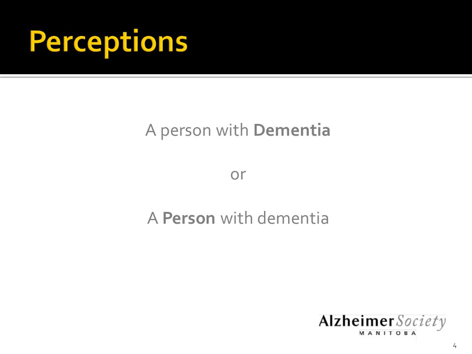 Group Exercise What comes to mind when you think of a person with dementia or Alzheimer's disease?