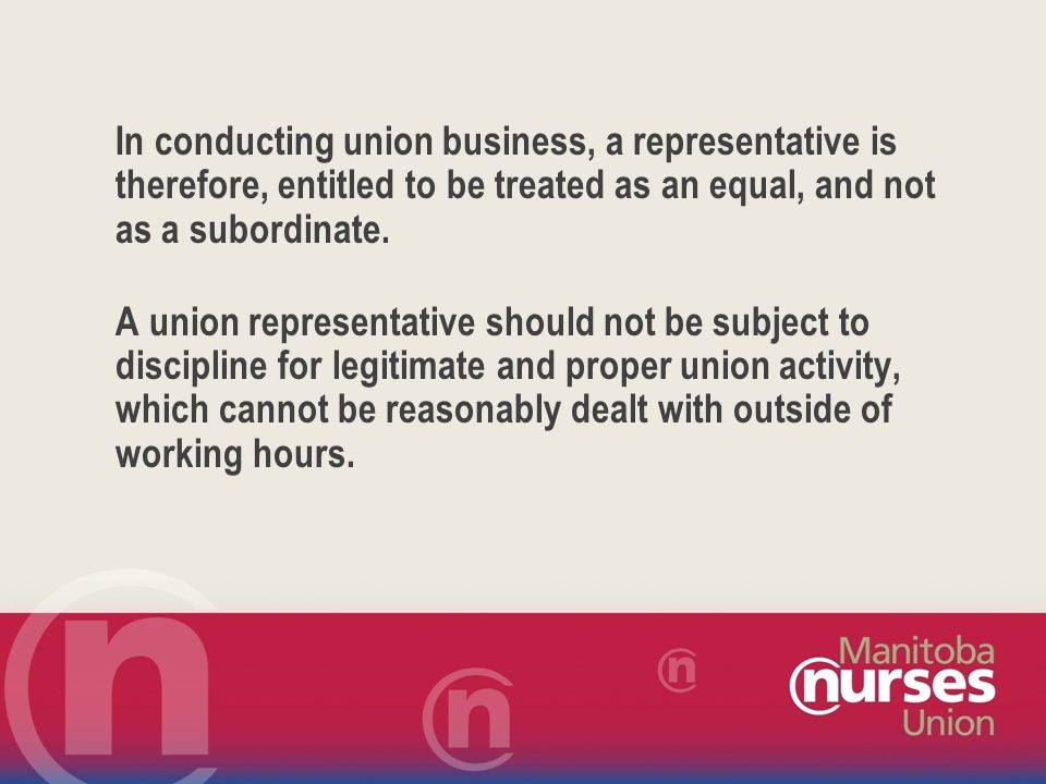 Rights of a Union Representative The rights of a union representative arise mainly through the specific wording of each individual collective agreement.