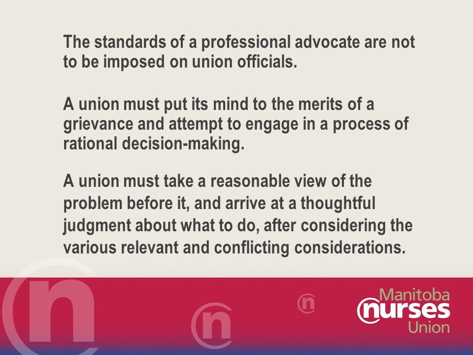 The ultimate objective of the activity of a union representative is to convince management that their position is wrong and contrary to the terms of the Collective Agreement.