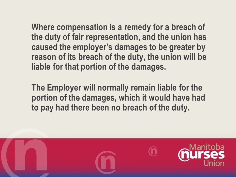 Where compensation is a remedy for a breach of the duty of fair representation, and the union has caused the employer's damages to be greater by reason of its breach of the duty, the union will be liable for that portion of the damages.