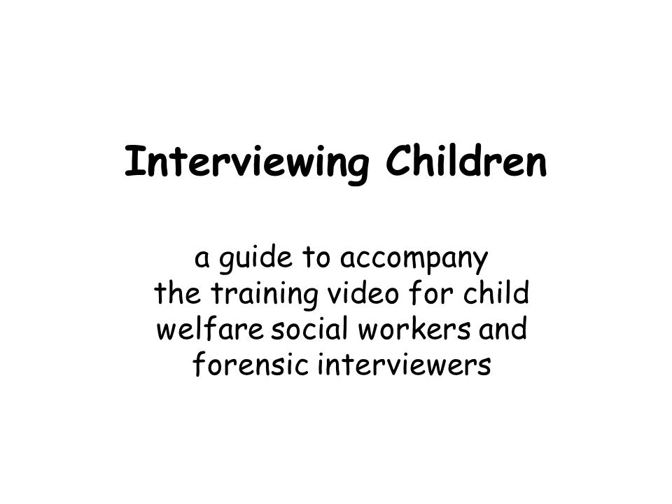 Summary –Helps the child feel more at ease –Reduces likelihood of additional trauma –Facilitates gathering accurate information in a child-sensitive way –Supports better decision-making –Strengthens our capacity to keep children safe