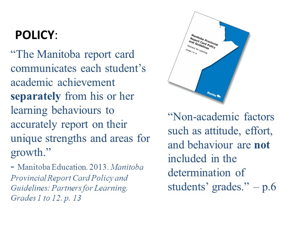 The Manitoba report card communicates each student's academic achievement separately from his or her learning behaviours to accurately report on their unique strengths and areas for growth. - Manitoba Education.