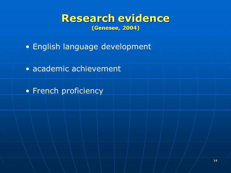 14 Research evidence (Genesee, 2004) English language development academic achievement French proficiency