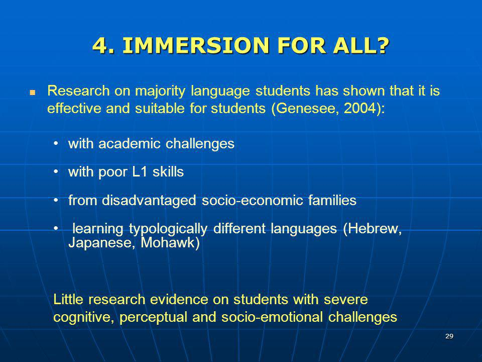 29 4. IMMERSION FOR ALL? Research on majority language students has shown that it is effective and suitable for students (Genesee, 2004): with academi