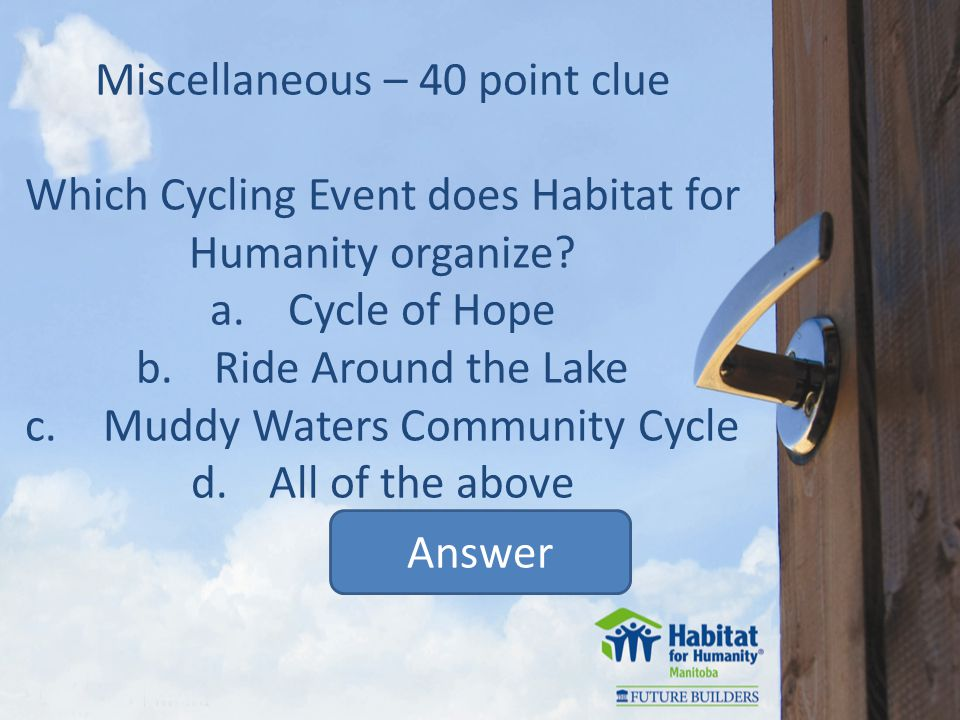 Miscellaneous – 40 point clue Which Cycling Event does Habitat for Humanity organize.