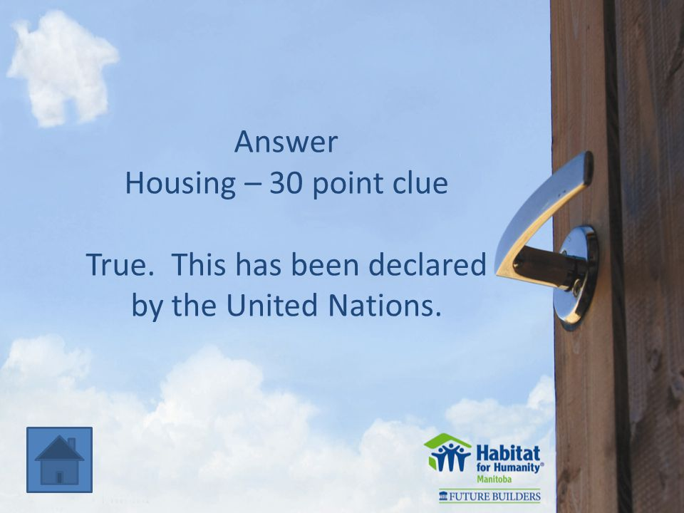 Answer Housing – 30 point clue True. This has been declared by the United Nations.