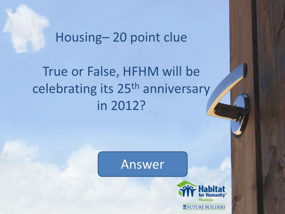 Answer Volunteers – 30 point clue True - 350 hours for a single parent, 500 for a two parent family.