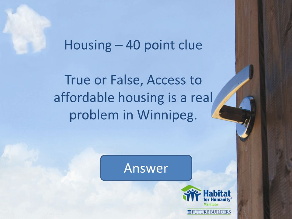 Housing – 50 point clue True or False, Housing is the centre of family well-being Answer