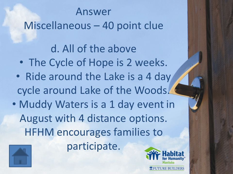 Answer Miscellaneous – 40 point clue d. All of the above The Cycle of Hope is 2 weeks.