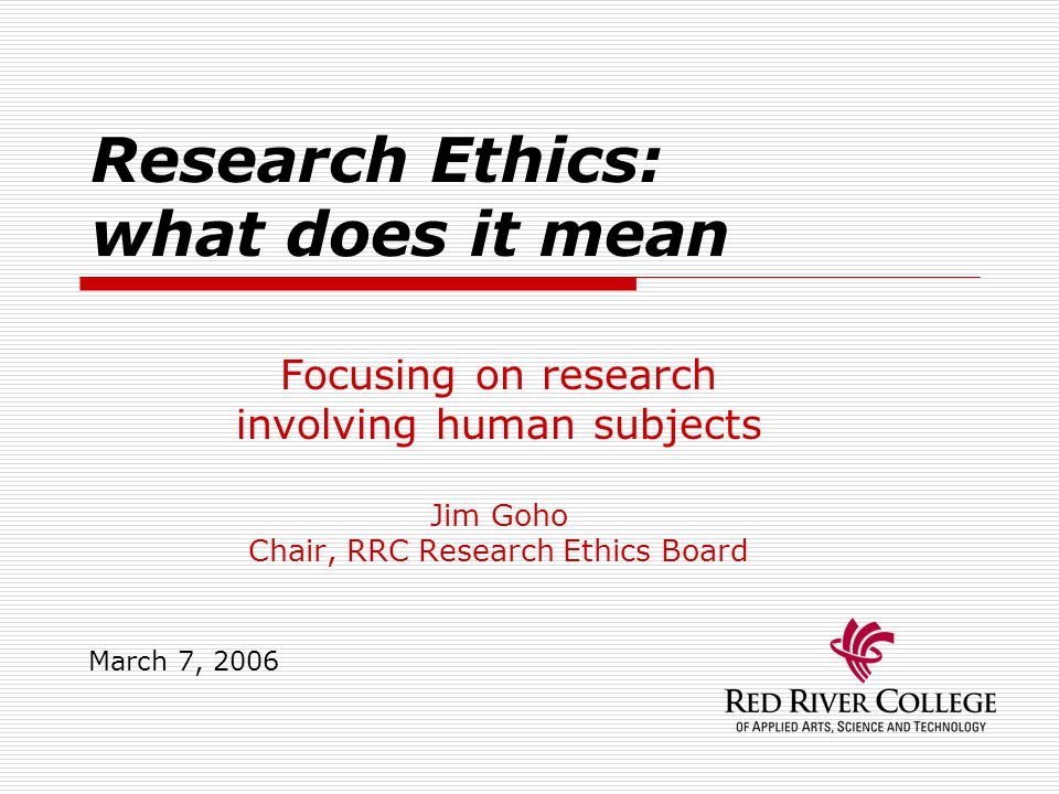 RRC Research Ethics Board 2006 What are the guiding ethical principles.