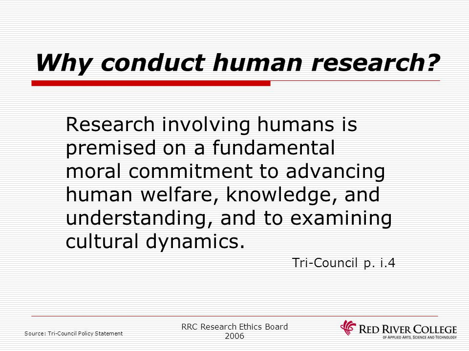 RRC Research Ethics Board 2006 Tri-Council Policy Statement  Act of Parliament Creates Councils 1985 Medical Research Council (MRC), now CIHR Natural Sciences and Engineering (NSERC) Social Sciences and Humanities (SSHRC)  Start of Joint Initiative 1994  First Tri-Council Draft 1998