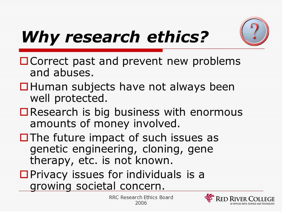 RRC Research Ethics Board 2006 Tri-Council Policy Statement Inclusion in Research Historically:  Poor and institutionalized people have been overused in research  Women of reproductive age have not been included in research (e.g.