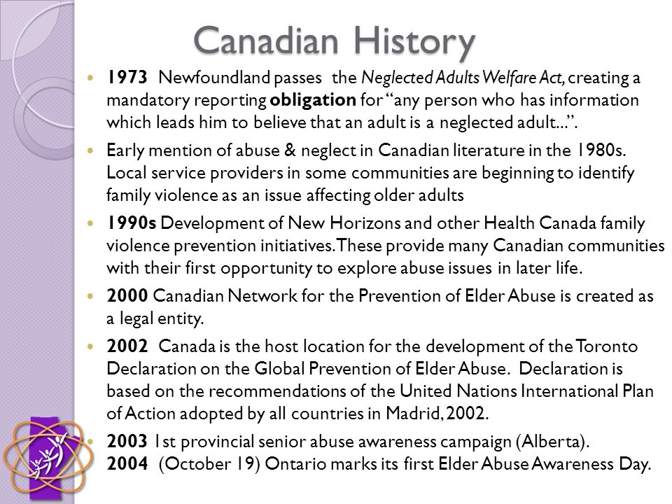 Canadian History 1973 Newfoundland passes the Neglected Adults Welfare Act, creating a mandatory reporting obligation for any person who has information which leads him to believe that an adult is a neglected adult... .