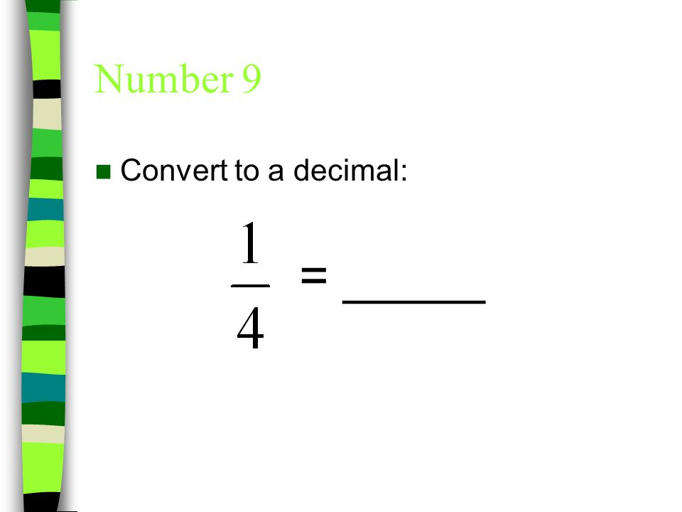 Number 9 Convert to a decimal: = _____