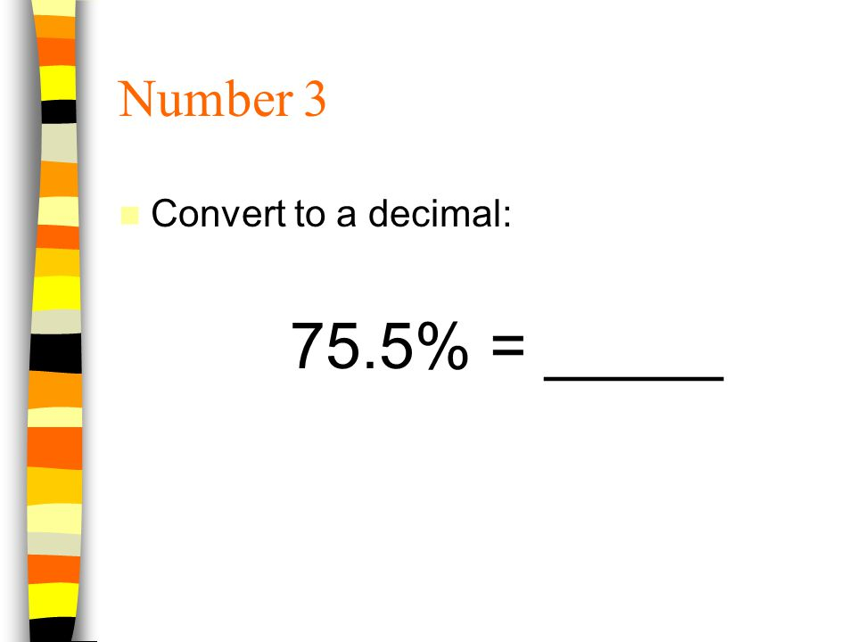 Number 3 Convert to a decimal: 75.5% = _____