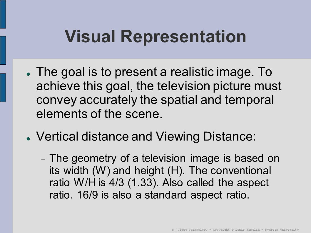5. Video Technology - Copyright © Denis Hamelin - Ryerson University Visual Representation The goal is to present a realistic image. To achieve this g