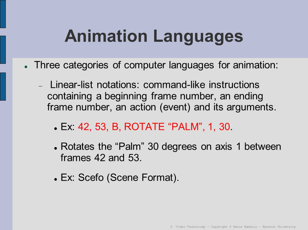 5. Video Technology - Copyright © Denis Hamelin - Ryerson University Animation Languages Three categories of computer languages for animation:  Linea