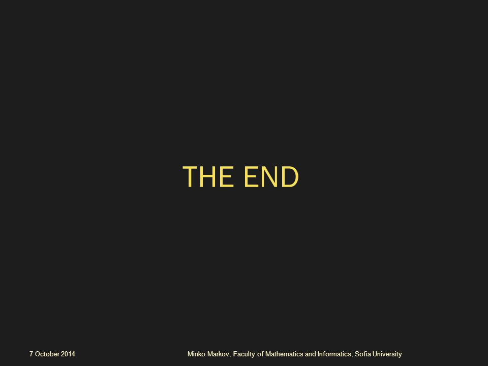 THE END 7 October 2014Minko Markov, Faculty of Mathematics and Informatics, Sofia University