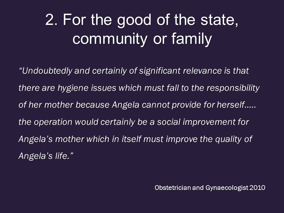"""2. For the good of the state, community or family """"Undoubtedly and certainly of significant relevance is that there are hygiene issues which must fall"""
