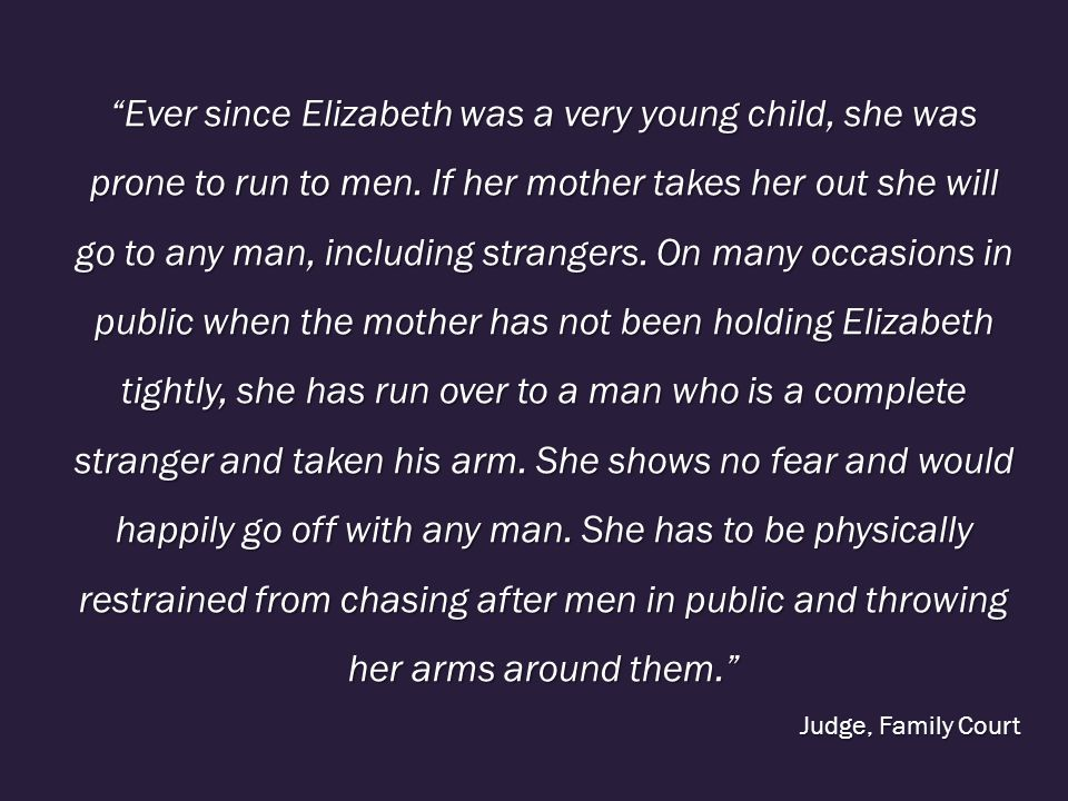 Ever since Elizabeth was a very young child, she was prone to run to men.