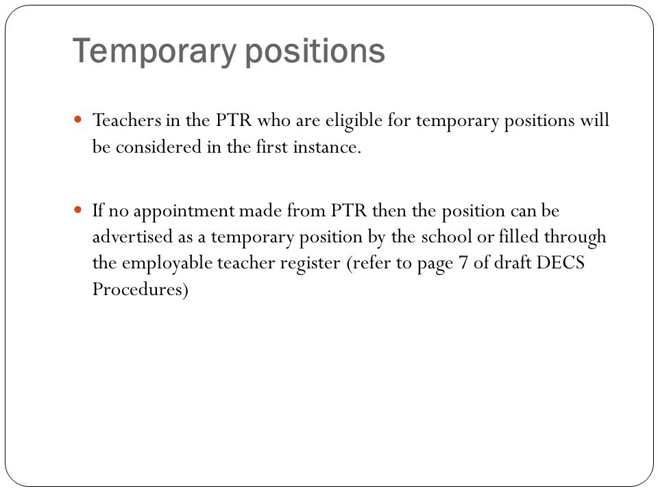 Temporary positions Teachers in the PTR who are eligible for temporary positions will be considered in the first instance.