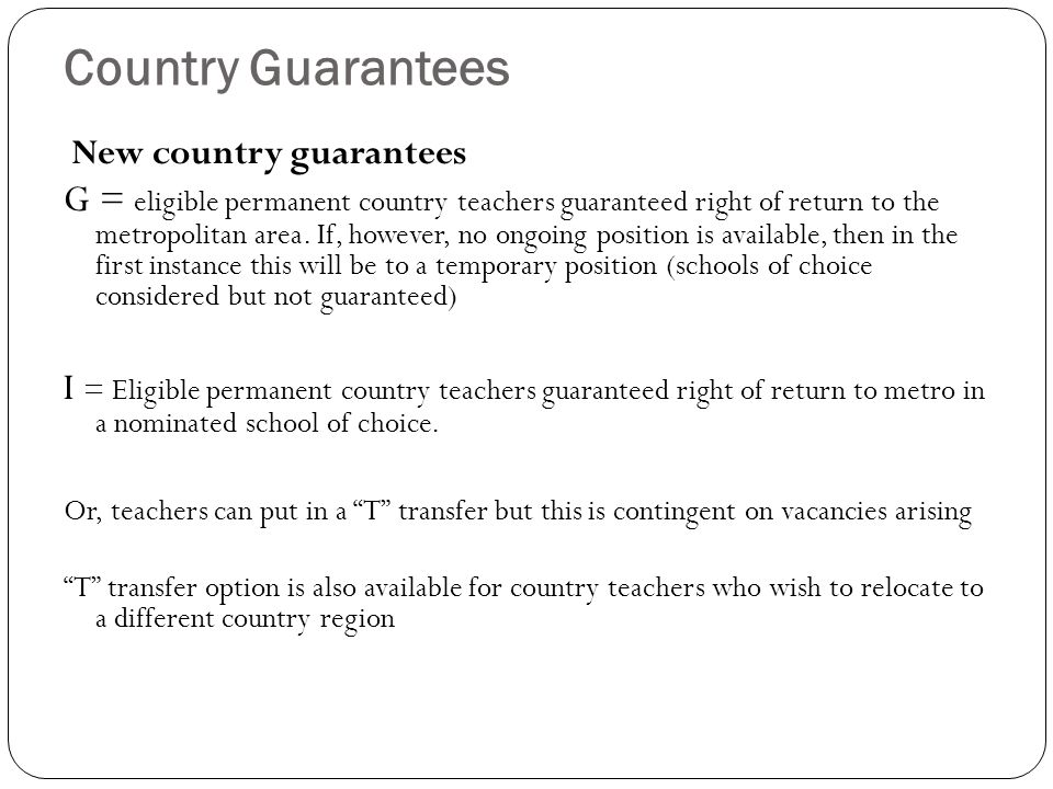 Country Guarantees New country guarantees G = eligible permanent country teachers guaranteed right of return to the metropolitan area.