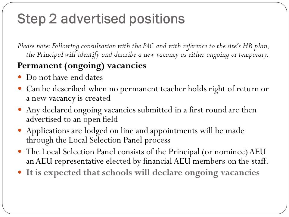 Step 2 advertised positions Please note: Following consultation with the PAC and with reference to the site's HR plan, the Principal will identify and describe a new vacancy as either ongoing or temporary.