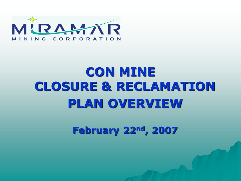 CON MINE CLOSURE & RECLAMATION PLAN OVERVIEW February 22 nd, 2007