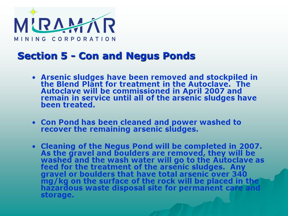 Section 5 - Con and Negus Ponds Arsenic sludges have been removed and stockpiled in the Blend Plant for treatment in the Autoclave.