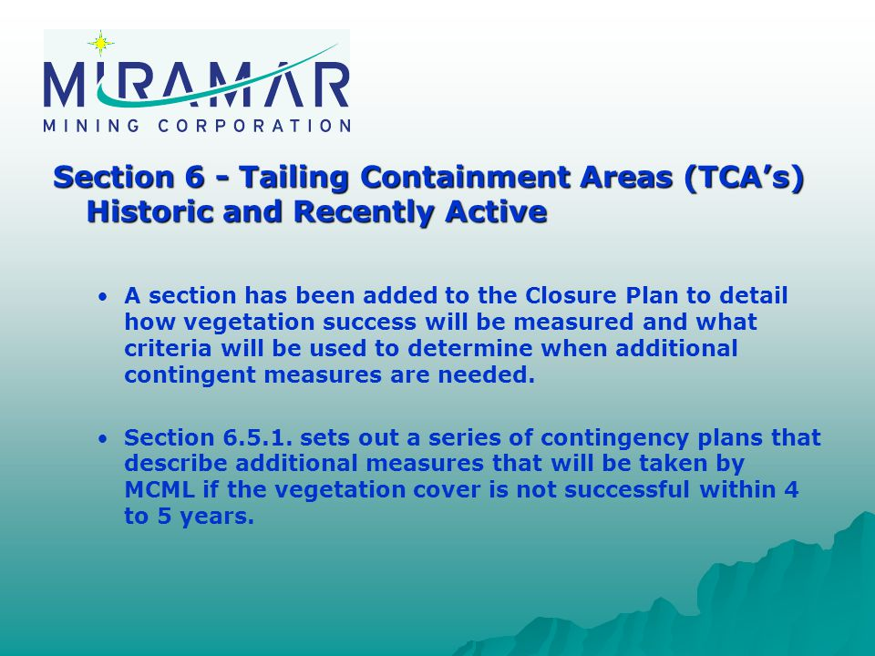 Section 6 - Tailing Containment Areas (TCA's) Historic and Recently Active A section has been added to the Closure Plan to detail how vegetation success will be measured and what criteria will be used to determine when additional contingent measures are needed.