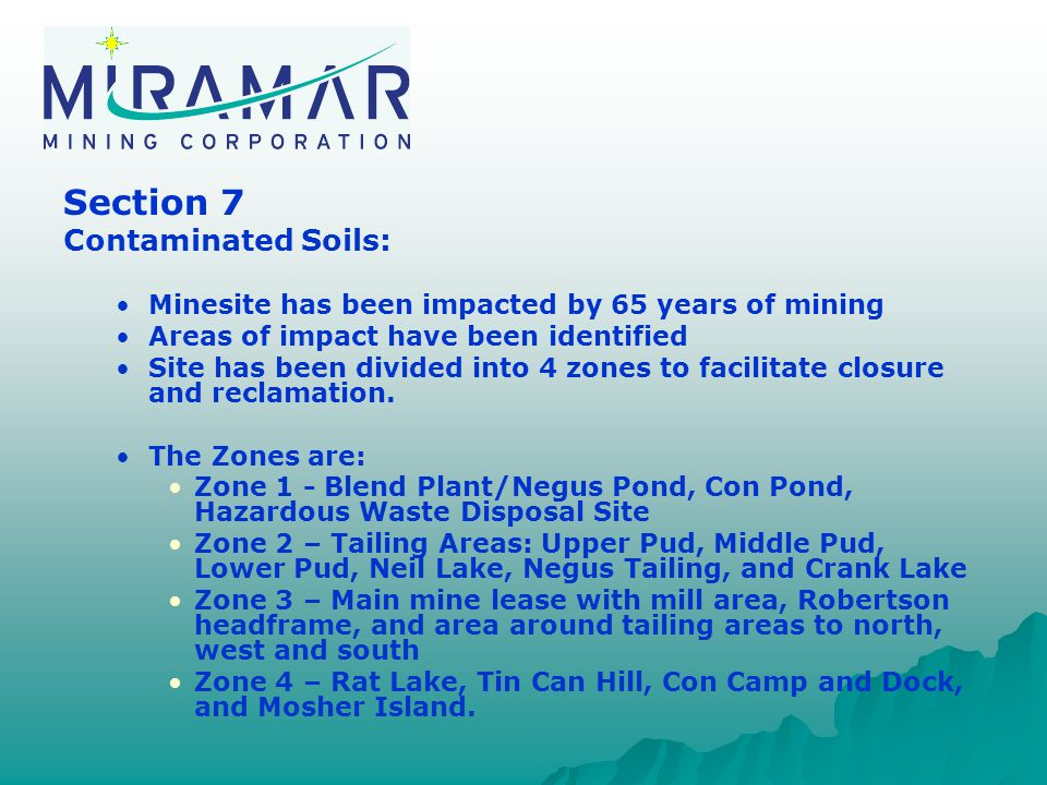 Section 7 Contaminated Soils: Minesite has been impacted by 65 years of mining Areas of impact have been identified Site has been divided into 4 zones to facilitate closure and reclamation.