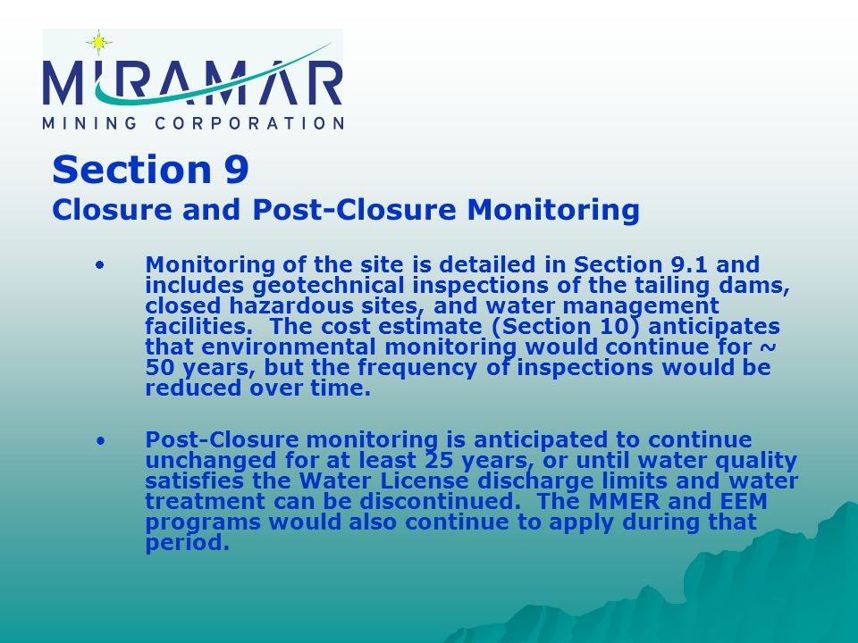 Section 9 Closure and Post-Closure Monitoring  Monitoring of the site is detailed in Section 9.1 and includes geotechnical inspections of the tailing dams, closed hazardous sites, and water management facilities.