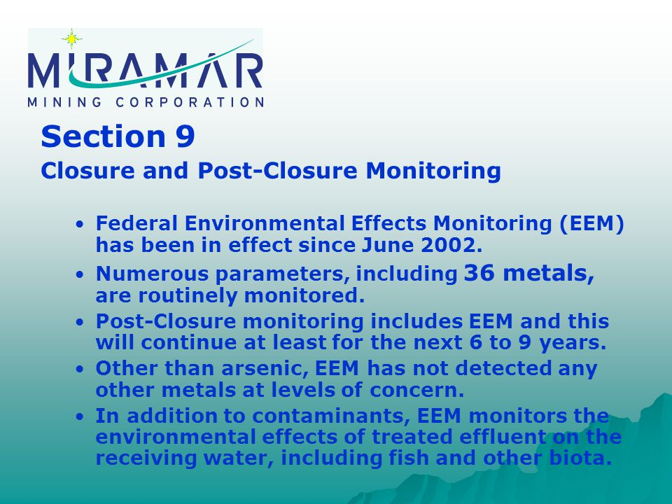 Section 9 Closure and Post-Closure Monitoring Federal Environmental Effects Monitoring (EEM) has been in effect since June 2002.