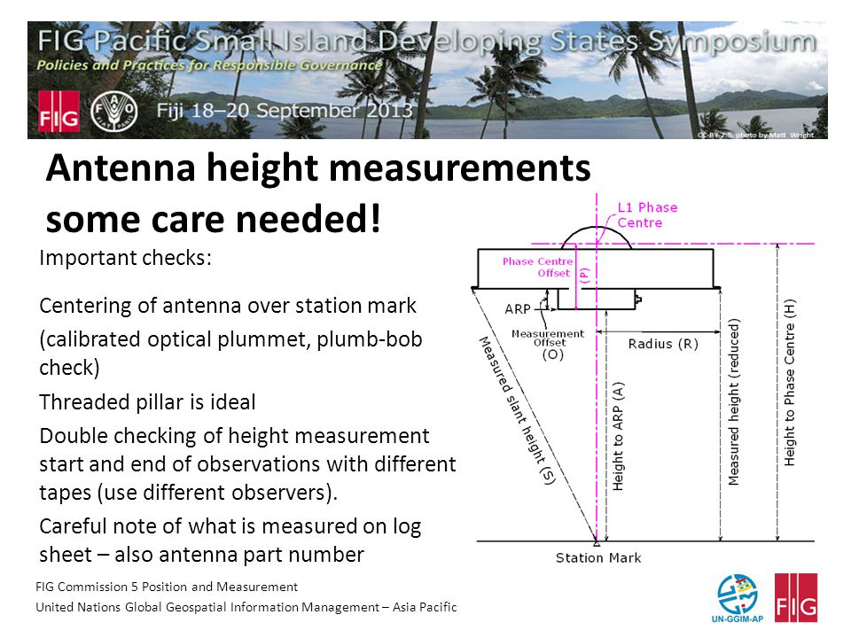 FIG Commission 5 Position and Measurement United Nations Global Geospatial Information Management – Asia Pacific Antenna height measurements some care needed.
