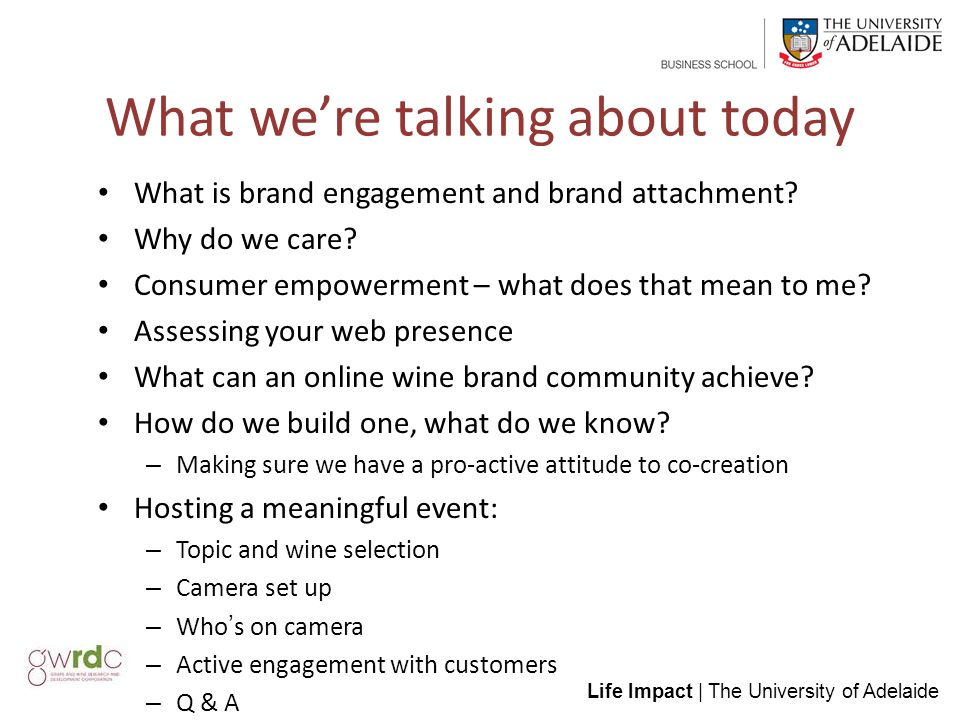 Life Impact | The University of Adelaide What we're talking about today What is brand engagement and brand attachment.