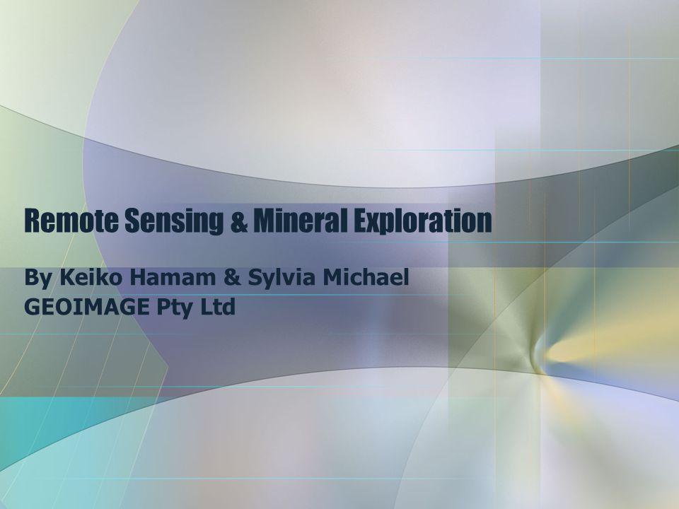 Remote Sensing & Mineral Exploration By Keiko Hamam & Sylvia Michael GEOIMAGE Pty Ltd