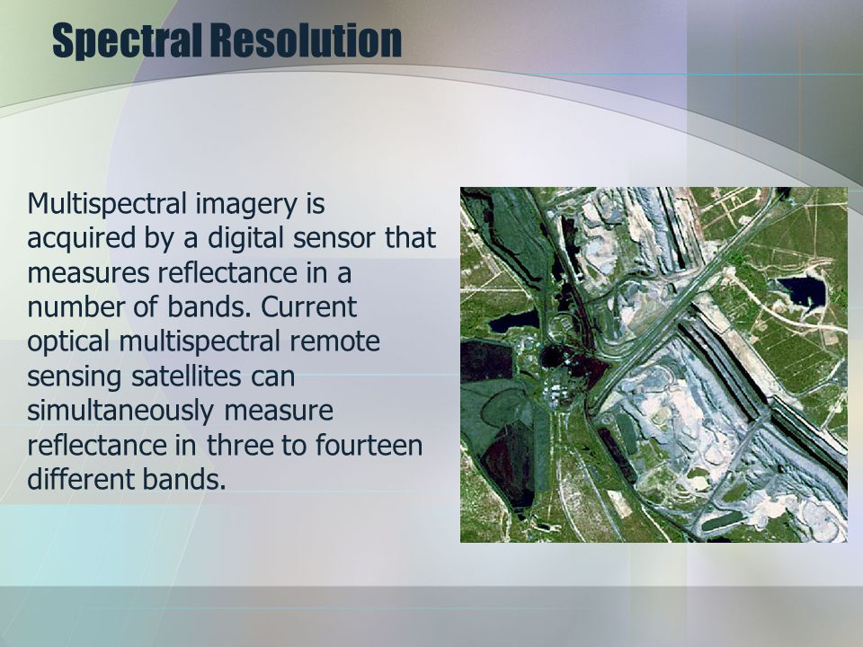 Spectral Resolution Multispectral imagery is acquired by a digital sensor that measures reflectance in a number of bands. Current optical multispectra