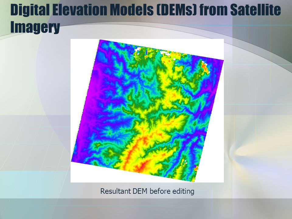 Digital Elevation Models (DEMs) from Satellite Imagery Resultant DEM before editing