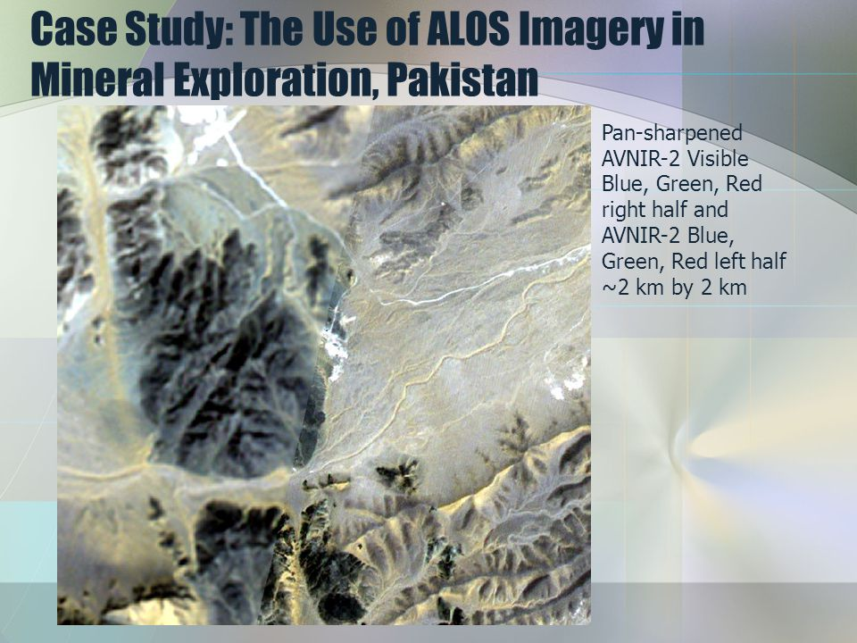 Case Study: The Use of ALOS Imagery in Mineral Exploration, Pakistan Pan-sharpened AVNIR-2 Visible Blue, Green, Red right half and AVNIR-2 Blue, Green