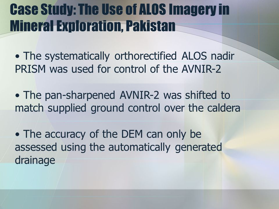 Case Study: The Use of ALOS Imagery in Mineral Exploration, Pakistan The systematically orthorectified ALOS nadir PRISM was used for control of the AV