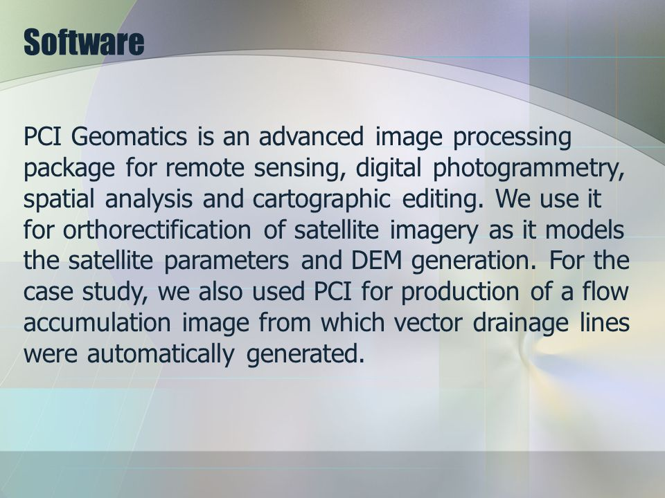 Software PCI Geomatics is an advanced image processing package for remote sensing, digital photogrammetry, spatial analysis and cartographic editing.