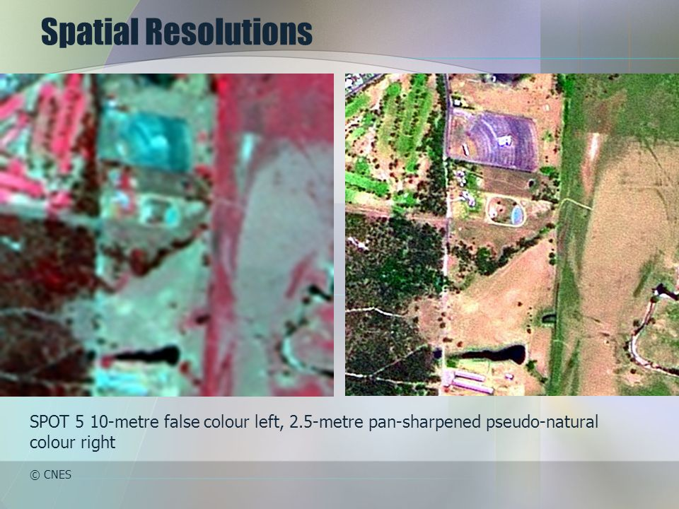 Spatial Resolutions SPOT 5 10-metre false colour left, 2.5-metre pan-sharpened pseudo-natural colour right © CNES
