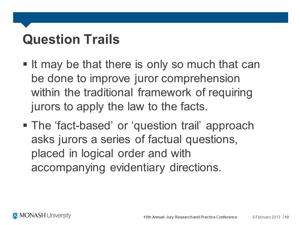 Question Trails  It may be that there is only so much that can be done to improve juror comprehension within the traditional framework of requiring jurors to apply the law to the facts.