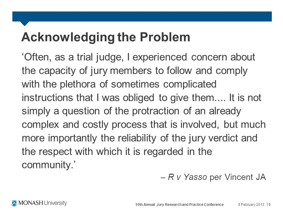 Acknowledging the Problem 'Often, as a trial judge, I experienced concern about the capacity of jury members to follow and comply with the plethora of sometimes complicated instructions that I was obliged to give them....