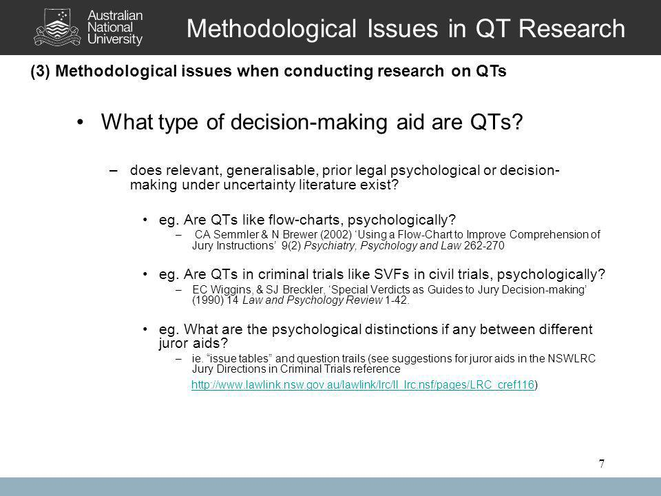 7 Methodological Issues in QT Research What type of decision-making aid are QTs? –does relevant, generalisable, prior legal psychological or decision-