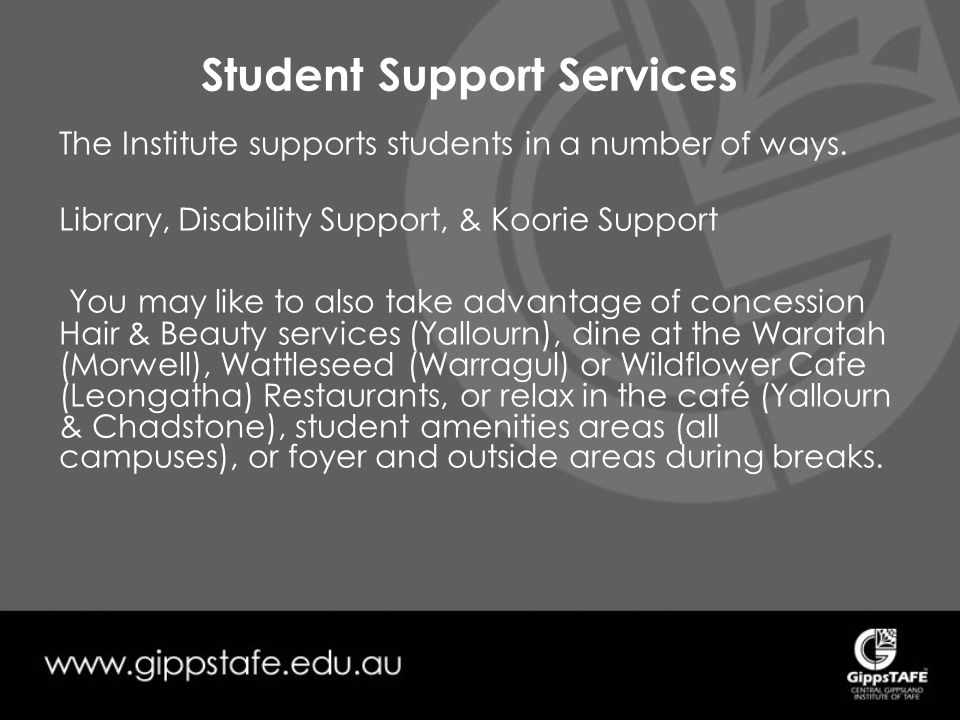 Student Support Services The Institute supports students in a number of ways.