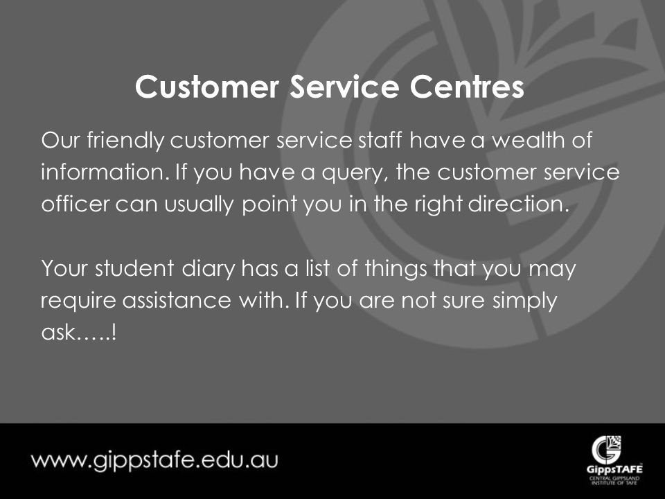 Customer Service Centres Our friendly customer service staff have a wealth of information.