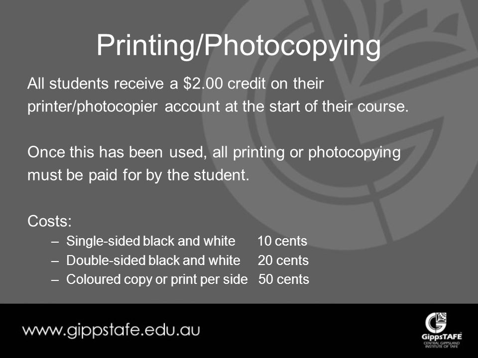 Printing/Photocopying All students receive a $2.00 credit on their printer/photocopier account at the start of their course.