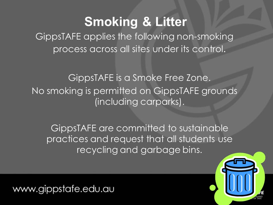 Smoking & Litter GippsTAFE applies the following non-smoking process across all sites under its control.